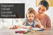 Çocukların Özgüvenlerini Geliştirmek İçin Ebeveynlere Öneriler