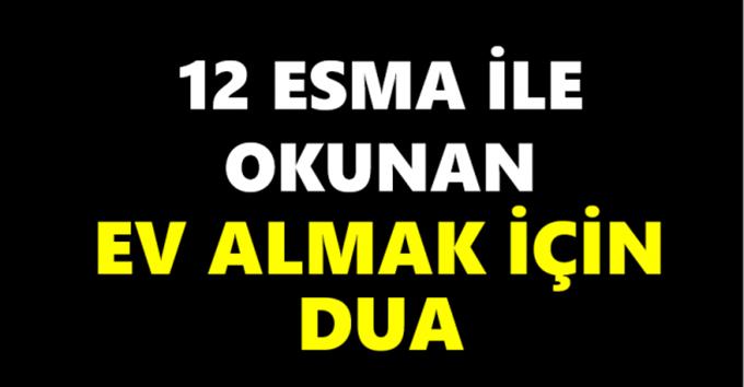 12 Esma ile- okunan ev almak için dua.
