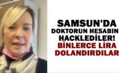 Samsun'da doktorun sosyal medya hesabını çaldılar! 150 bin liralık vurgun yaptılar!
