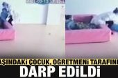 Sakarya'da 5 yaşındaki çocuk kreşte öğretmeni tarafından darp edildi