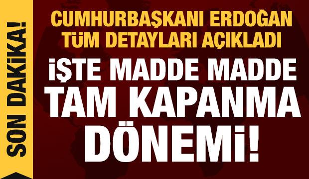 Son dakika haberi! Tam kapanma dönemi! Erdoğan tüm detayları açıkladı