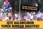 Çocuk mezarlarına balon bırakıyordu, sırrı ortaya çıktı!