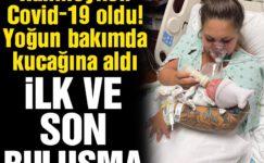 Hamileyken Covid-19'a yakalandı… Bebeğini ilk ve son kez kucağına aldı