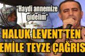 Haluk Levent'ten Cemile Teyze çağrısı: 'Haydi annemize gidelim'